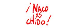 Naco es Chido